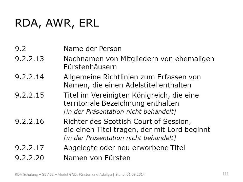 RDA, AWR, ERL 9.2Name der Person 9.2.2.13Nachnamen von Mitgliedern von ehemaligen Fürstenhäusern 9.2.2.14Allgemeine Richtlinien zum Erfassen von Namen
