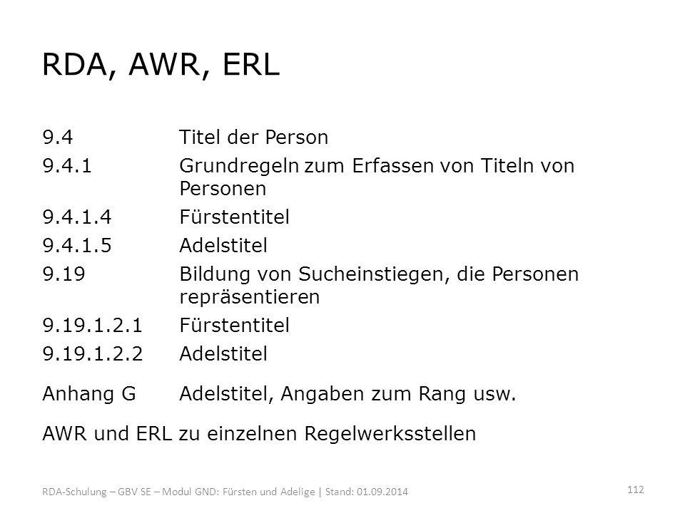RDA, AWR, ERL 9.4Titel der Person 9.4.1 Grundregeln zum Erfassen von Titeln von Personen 9.4.1.4Fürstentitel 9.4.1.5Adelstitel 9.19Bildung von Suchein