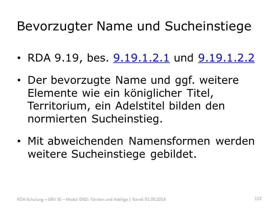 Bevorzugter Name und Sucheinstiege RDA 9.19, bes. 9.19.1.2.1 und 9.19.1.2.29.19.1.2.19.19.1.2.2 Der bevorzugte Name und ggf. weitere Elemente wie ein