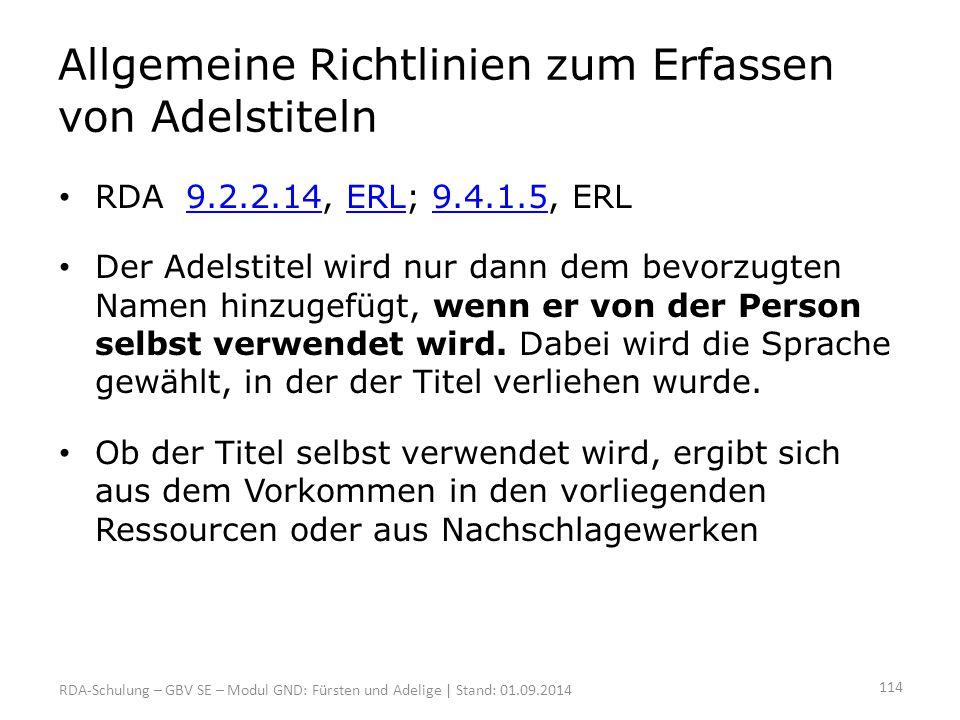 Allgemeine Richtlinien zum Erfassen von Adelstiteln RDA 9.2.2.14, ERL; 9.4.1.5, ERL9.2.2.14ERL9.4.1.5 Der Adelstitel wird nur dann dem bevorzugten Nam
