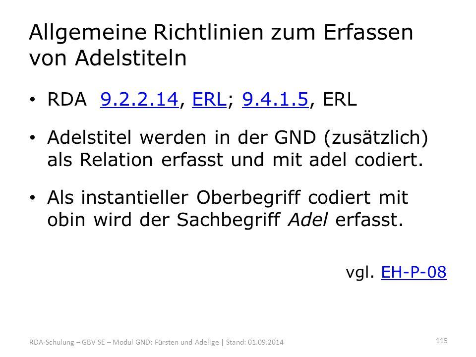 Allgemeine Richtlinien zum Erfassen von Adelstiteln RDA 9.2.2.14, ERL; 9.4.1.5, ERL9.2.2.14ERL9.4.1.5 Adelstitel werden in der GND (zusätzlich) als Re