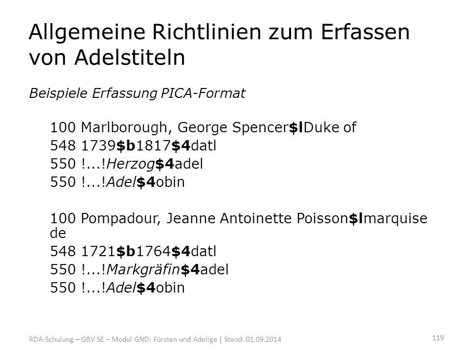 Allgemeine Richtlinien zum Erfassen von Adelstiteln Beispiele Erfassung PICA-Format 100 Marlborough, George Spencer$lDuke of 548 1739$b1817$4datl 550