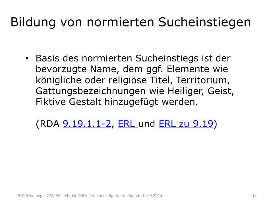 Bildung von normierten Sucheinstiegen Basis des normierten Sucheinstiegs ist der bevorzugte Name, dem ggf. Elemente wie königliche oder religiöse Tite