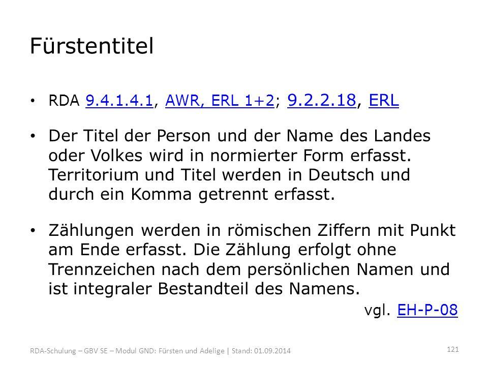 Fürstentitel RDA 9.4.1.4.1, AWR, ERL 1+2; 9.2.2.18, ERL9.4.1.4.1AWR, ERL 1+2 9.2.2.18ERL Der Titel der Person und der Name des Landes oder Volkes wird