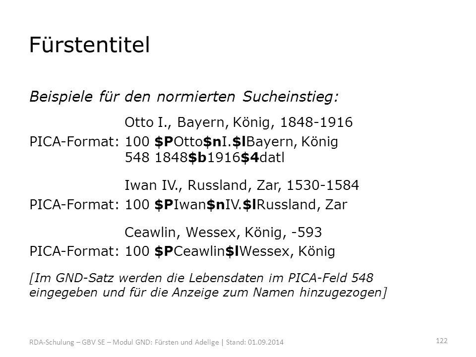 Fürstentitel Beispiele für den normierten Sucheinstieg: Otto I., Bayern, König, 1848-1916 PICA-Format: 100 $POtto$nI.$lBayern, König 548 1848$b1916$4d