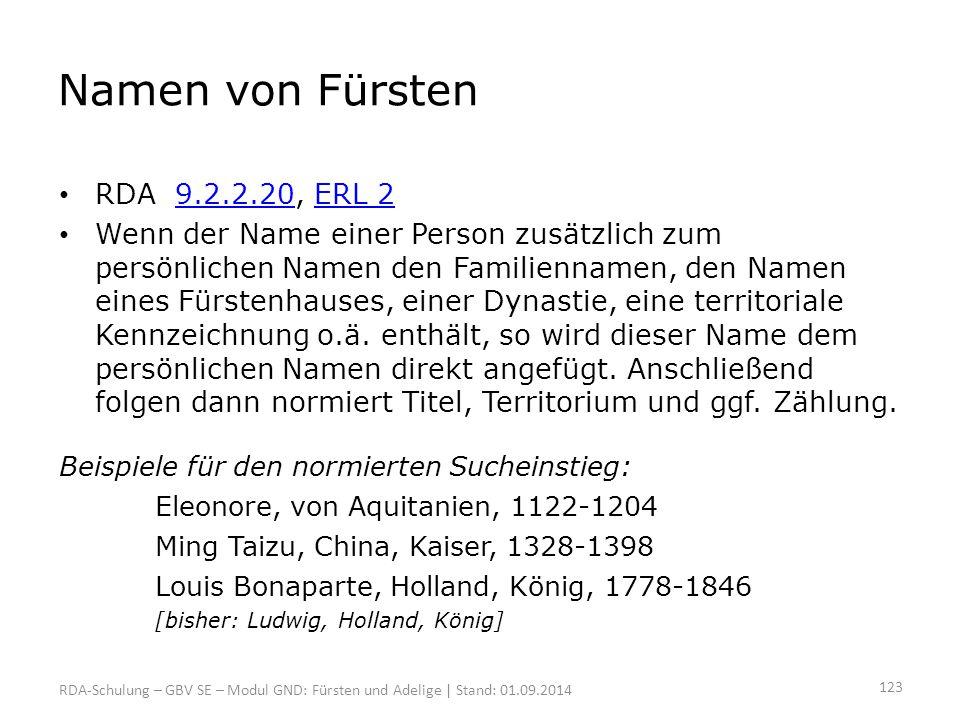Namen von Fürsten RDA 9.2.2.20, ERL 29.2.2.20ERL 2 Wenn der Name einer Person zusätzlich zum persönlichen Namen den Familiennamen, den Namen eines Für