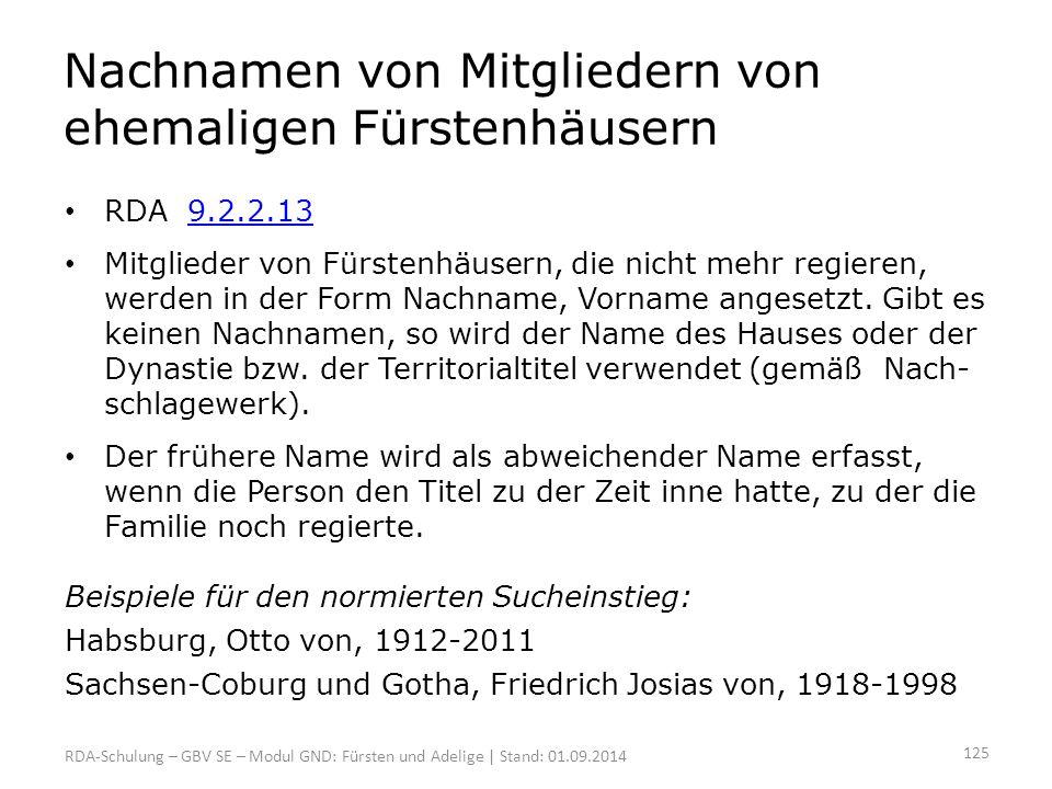 Nachnamen von Mitgliedern von ehemaligen Fürstenhäusern RDA 9.2.2.139.2.2.13 Mitglieder von Fürstenhäusern, die nicht mehr regieren, werden in der For