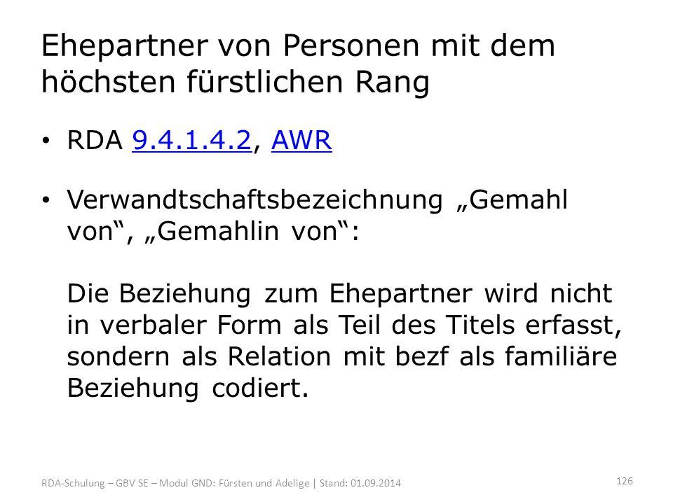 """Ehepartner von Personen mit dem höchsten fürstlichen Rang RDA 9.4.1.4.2, AWR9.4.1.4.2AWR Verwandtschaftsbezeichnung """"Gemahl von"""", """"Gemahlin von"""": Die"""