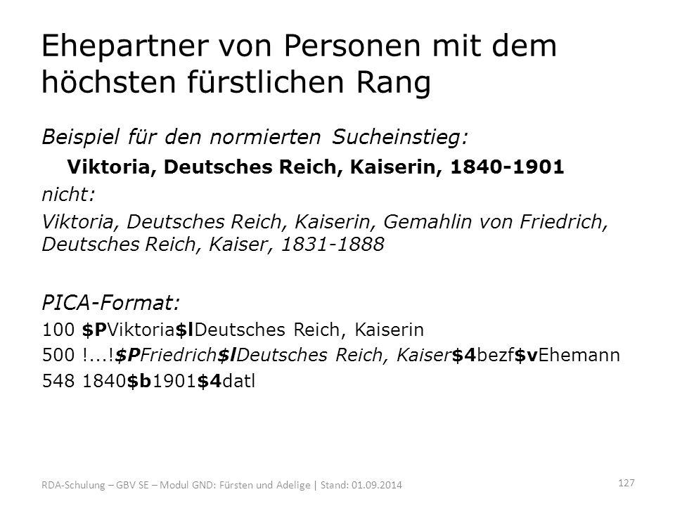 Ehepartner von Personen mit dem höchsten fürstlichen Rang Beispiel für den normierten Sucheinstieg: Viktoria, Deutsches Reich, Kaiserin, 1840-1901 nic
