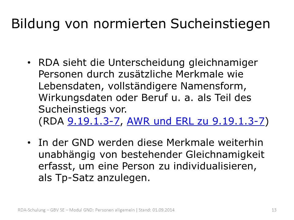 Bildung von normierten Sucheinstiegen RDA sieht die Unterscheidung gleichnamiger Personen durch zusätzliche Merkmale wie Lebensdaten, vollständigere N