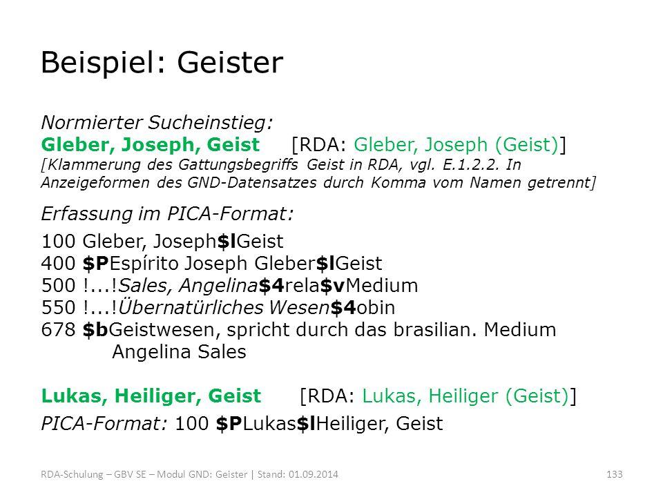 Beispiel: Geister Normierter Sucheinstieg: Gleber, Joseph, Geist [RDA: Gleber, Joseph (Geist)] [Klammerung des Gattungsbegriffs Geist in RDA, vgl. E.1