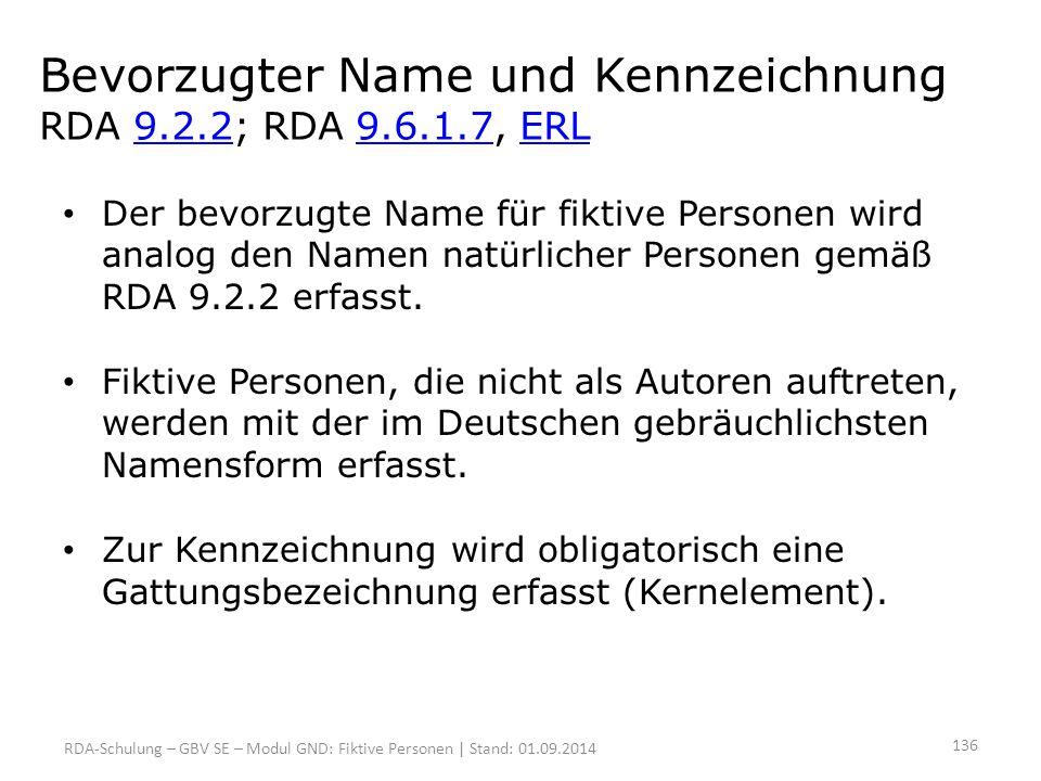 Bevorzugter Name und Kennzeichnung RDA 9.2.2; RDA 9.6.1.7, ERL9.2.29.6.1.7ERL Der bevorzugte Name für fiktive Personen wird analog den Namen natürlich