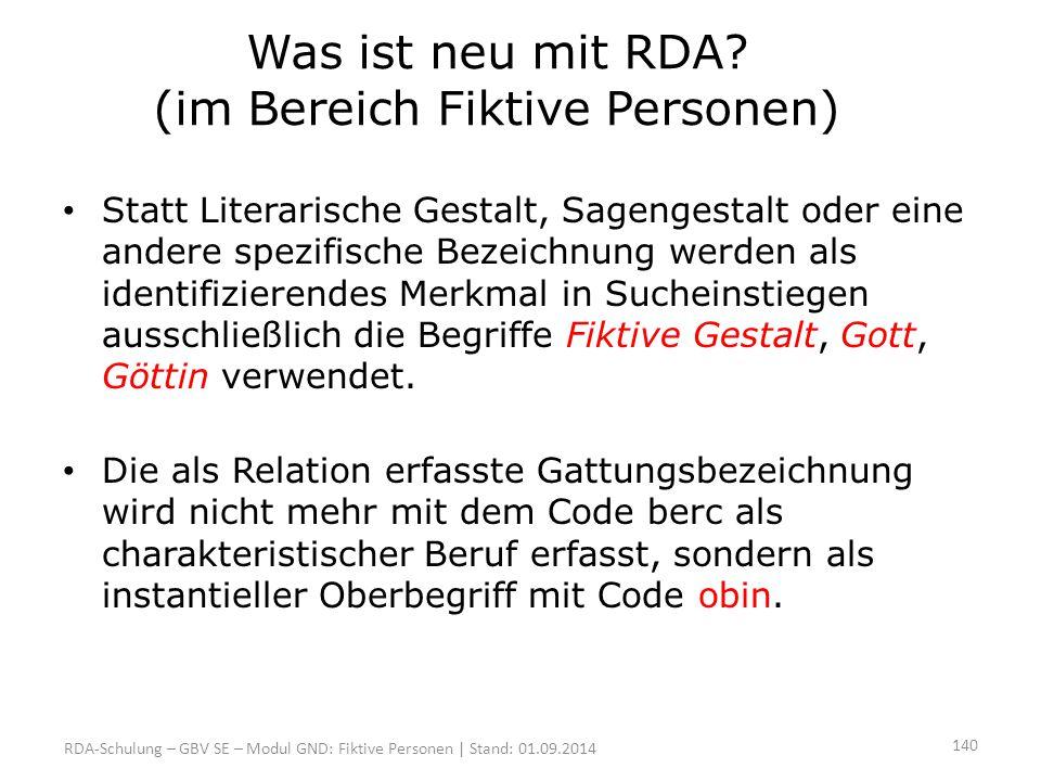 Was ist neu mit RDA? (im Bereich Fiktive Personen) Statt Literarische Gestalt, Sagengestalt oder eine andere spezifische Bezeichnung werden als identi