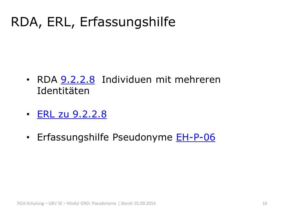 RDA, ERL, Erfassungshilfe RDA 9.2.2.8 Individuen mit mehreren Identitäten9.2.2.8 ERL zu 9.2.2.8 Erfassungshilfe Pseudonyme EH-P-06EH-P-06 RDA-Schulung