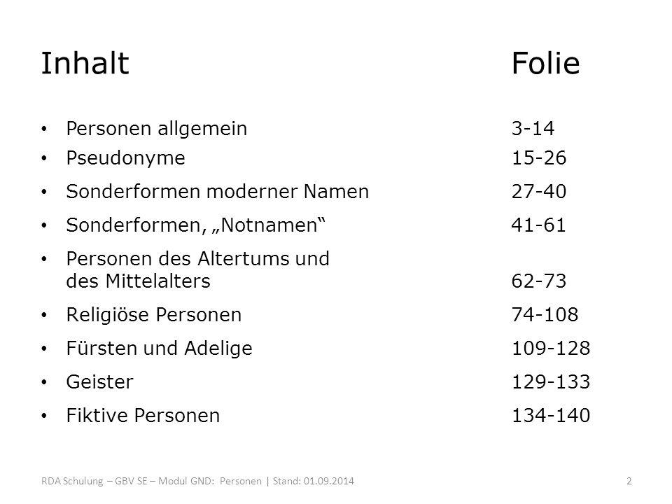 Liste der relevanten RDA-Kapitel -1- 9.2.2.9 Allgemeine Richtlinien zum Erfassen von Namen, die einen Nachnamen enthalten 9.2.2.9.1 Nachname, der durch eine Initiale repräsentiert ist 9.2.2.9.2 Teil des Namens als Nachname behandelt 9.2.2.9.3 Personen, die nur unter einem Nachnamen bekannt sind 9.2.2.9.4 Verheiratete Person, die nur durch den Namen ihres Partners identifiziert wird 9.2.2.21 Allgemeine Richtlinien zum Erfassen von Namen, die aus Initialen, separaten Buchstaben oder Ziffern bestehen 9.2.2.22 Allgemeine Richtlinien zum Erfassen von Namen, die aus einer Phrase bestehen RDA-Schulung – GBV SE – Modul GND: Sonderformen, Notnamen | Stand: 01.09.201443