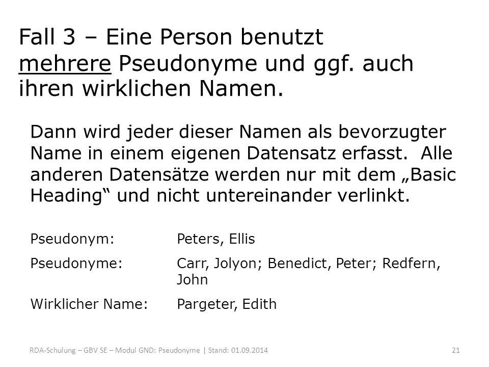 Fall 3 – Eine Person benutzt mehrere Pseudonyme und ggf. auch ihren wirklichen Namen. Dann wird jeder dieser Namen als bevorzugter Name in einem eigen