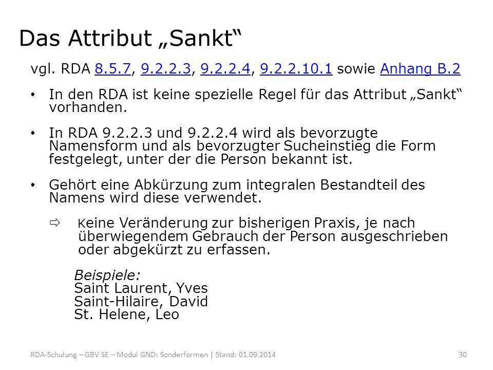 """Das Attribut """"Sankt"""" vgl. RDA 8.5.7, 9.2.2.3, 9.2.2.4, 9.2.2.10.1 sowie Anhang B.28.5.79.2.2.39.2.2.49.2.2.10.1Anhang B.2 In den RDA ist keine speziel"""