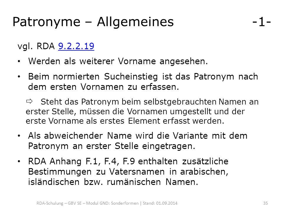 Patronyme – Allgemeines -1- vgl. RDA 9.2.2.199.2.2.19 Werden als weiterer Vorname angesehen. Beim normierten Sucheinstieg ist das Patronym nach dem er