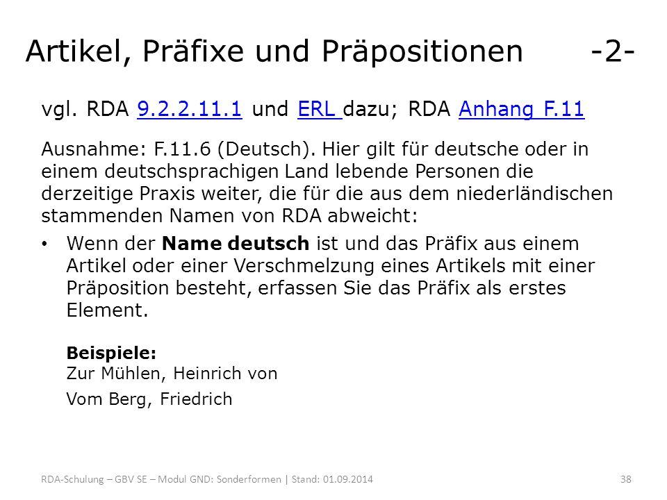 Artikel, Präfixe und Präpositionen -2- vgl. RDA 9.2.2.11.1 und ERL dazu; RDA Anhang F.119.2.2.11.1ERL Anhang F.11 Ausnahme: F.11.6 (Deutsch). Hier gil
