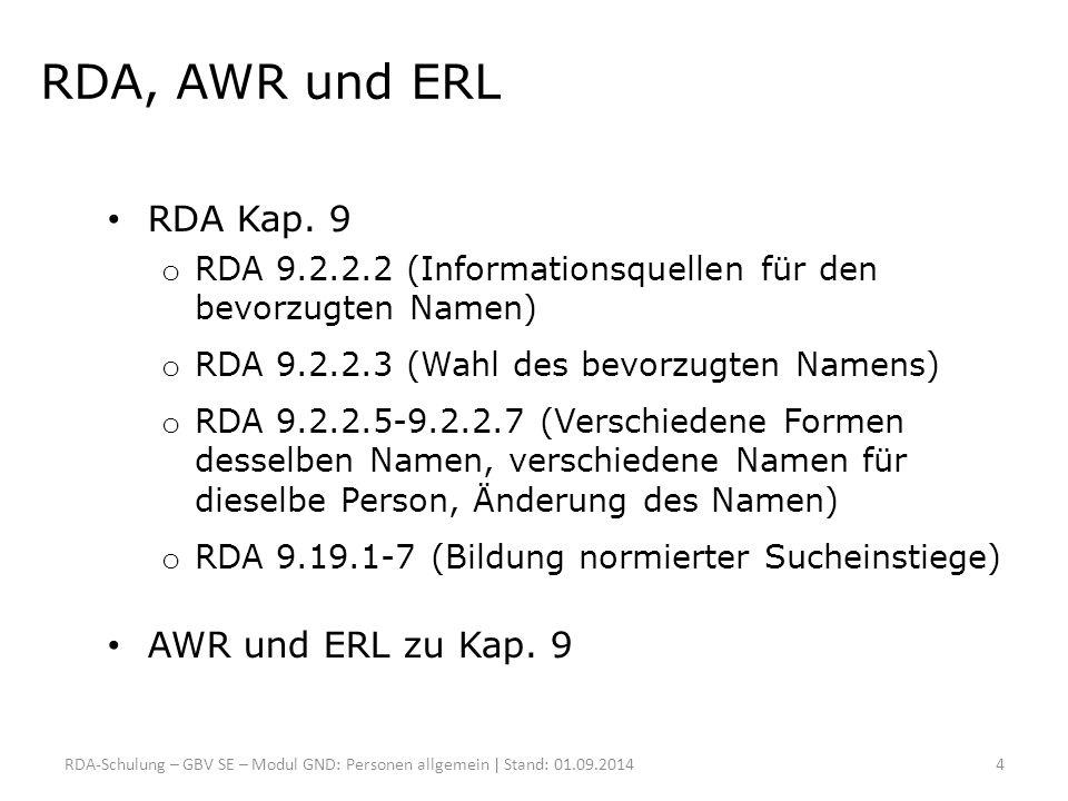 RDA, AWR und ERL RDA Kap. 9 o RDA 9.2.2.2 (Informationsquellen für den bevorzugten Namen) o RDA 9.2.2.3 (Wahl des bevorzugten Namens) o RDA 9.2.2.5-9.