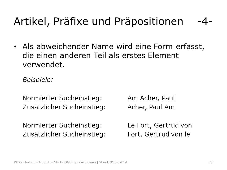 Artikel, Präfixe und Präpositionen -4- Als abweichender Name wird eine Form erfasst, die einen anderen Teil als erstes Element verwendet. Beispiele: N