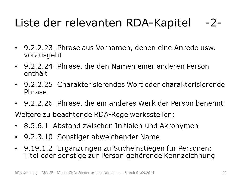 Liste der relevanten RDA-Kapitel -2- 9.2.2.23 Phrase aus Vornamen, denen eine Anrede usw. vorausgeht 9.2.2.24 Phrase, die den Namen einer anderen Pers