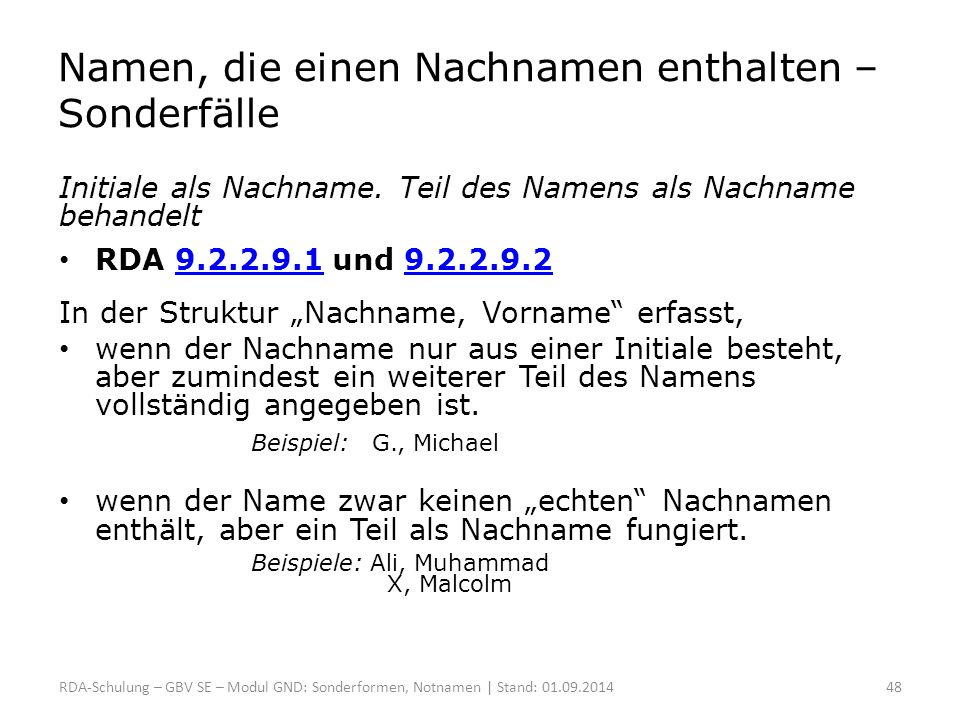 Namen, die einen Nachnamen enthalten – Sonderfälle Initiale als Nachname. Teil des Namens als Nachname behandelt RDA 9.2.2.9.1 und 9.2.2.9.29.2.2.9.19