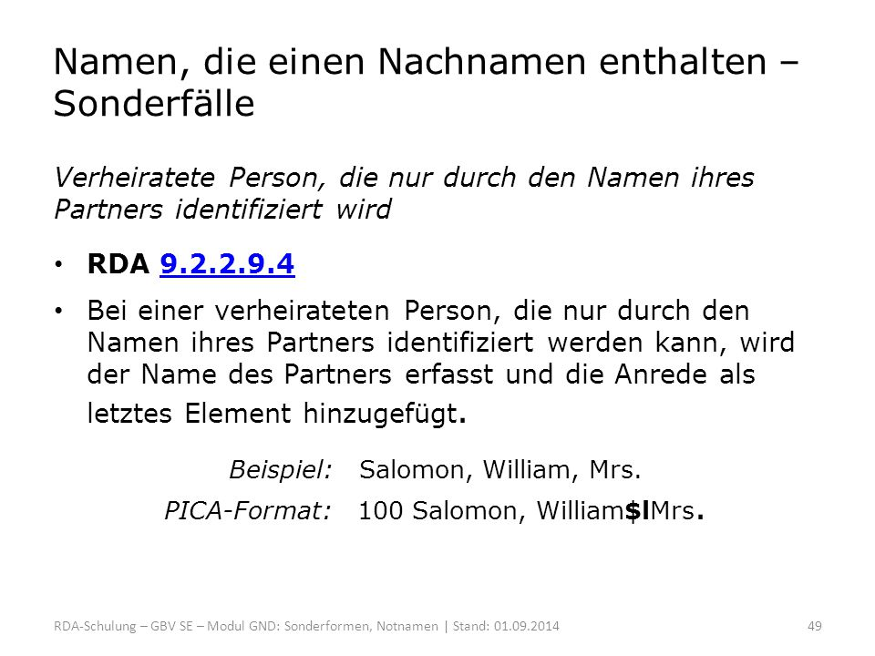 Namen, die einen Nachnamen enthalten – Sonderfälle Verheiratete Person, die nur durch den Namen ihres Partners identifiziert wird RDA 9.2.2.9.49.2.2.9
