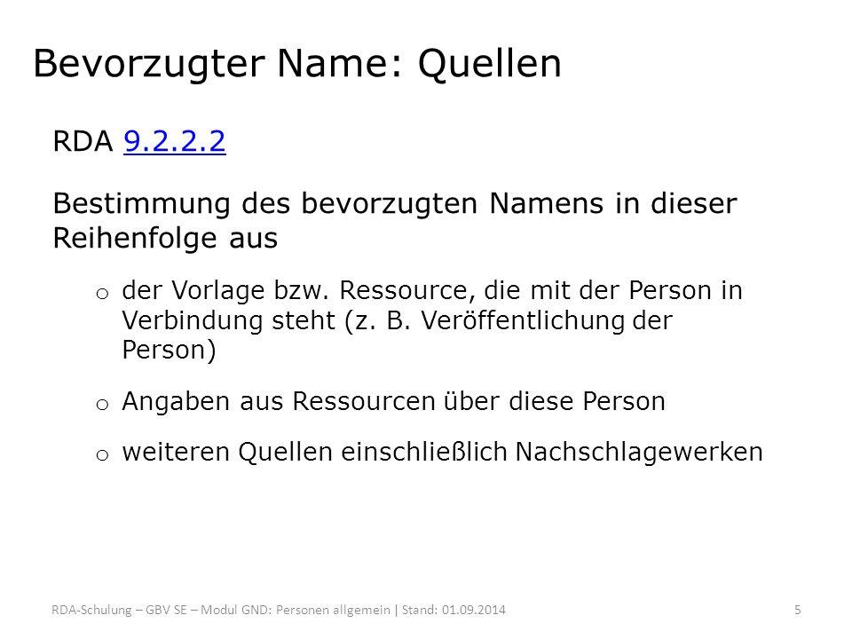Bevorzugter Name: Quellen RDA 9.2.2.29.2.2.2 Bestimmung des bevorzugten Namens in dieser Reihenfolge aus o der Vorlage bzw. Ressource, die mit der Per
