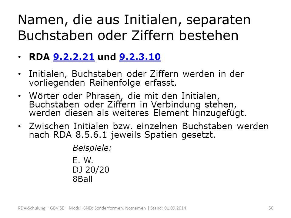 Namen, die aus Initialen, separaten Buchstaben oder Ziffern bestehen RDA 9.2.2.21 und 9.2.3.109.2.2.219.2.3.10 Initialen, Buchstaben oder Ziffern werd