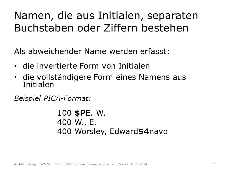 Namen, die aus Initialen, separaten Buchstaben oder Ziffern bestehen Als abweichender Name werden erfasst: die invertierte Form von Initialen die voll
