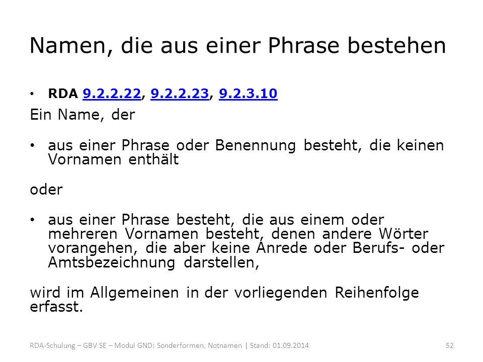 Namen, die aus einer Phrase bestehen RDA 9.2.2.22, 9.2.2.23, 9.2.3.109.2.2.229.2.2.239.2.3.10 Ein Name, der aus einer Phrase oder Benennung besteht, d