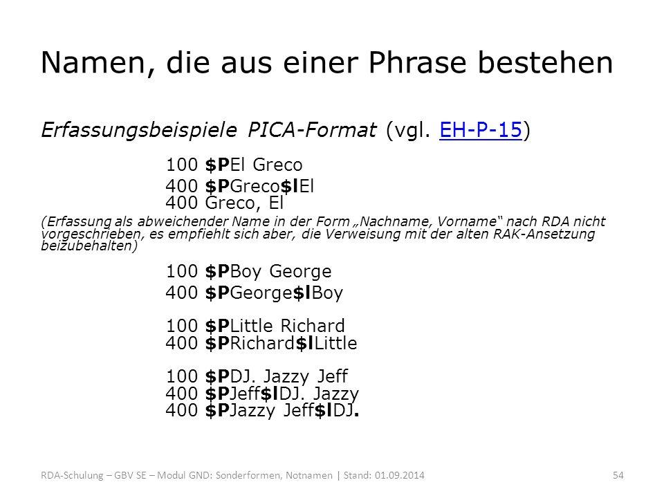 Namen, die aus einer Phrase bestehen Erfassungsbeispiele PICA-Format (vgl. EH-P-15)EH-P-15 100 $PEl Greco 400 $PGreco$lEl 400 Greco, El (Erfassung als
