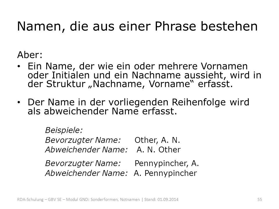 Namen, die aus einer Phrase bestehen Aber: Ein Name, der wie ein oder mehrere Vornamen oder Initialen und ein Nachname aussieht, wird in der Struktur