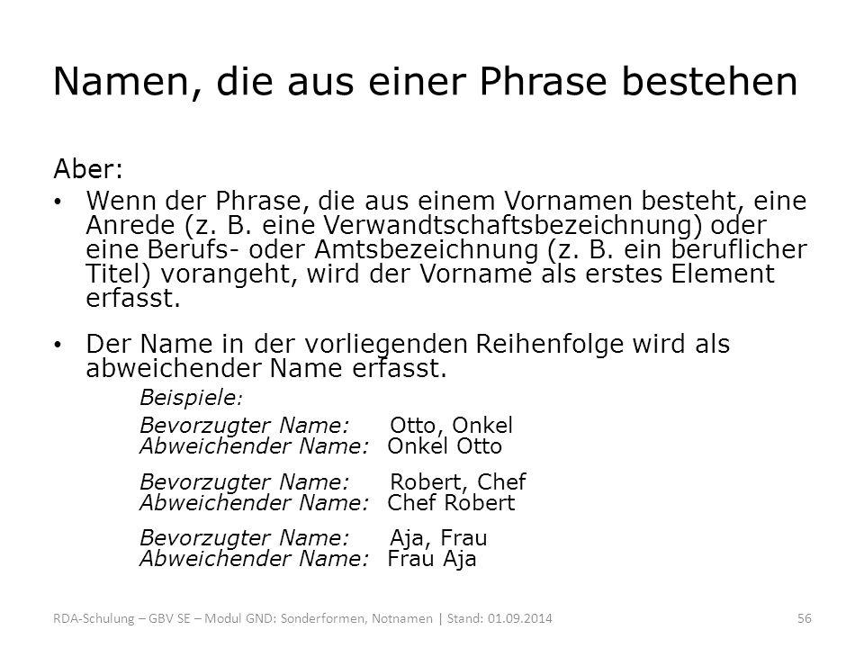 Namen, die aus einer Phrase bestehen Aber: Wenn der Phrase, die aus einem Vornamen besteht, eine Anrede (z. B. eine Verwandtschaftsbezeichnung) oder e