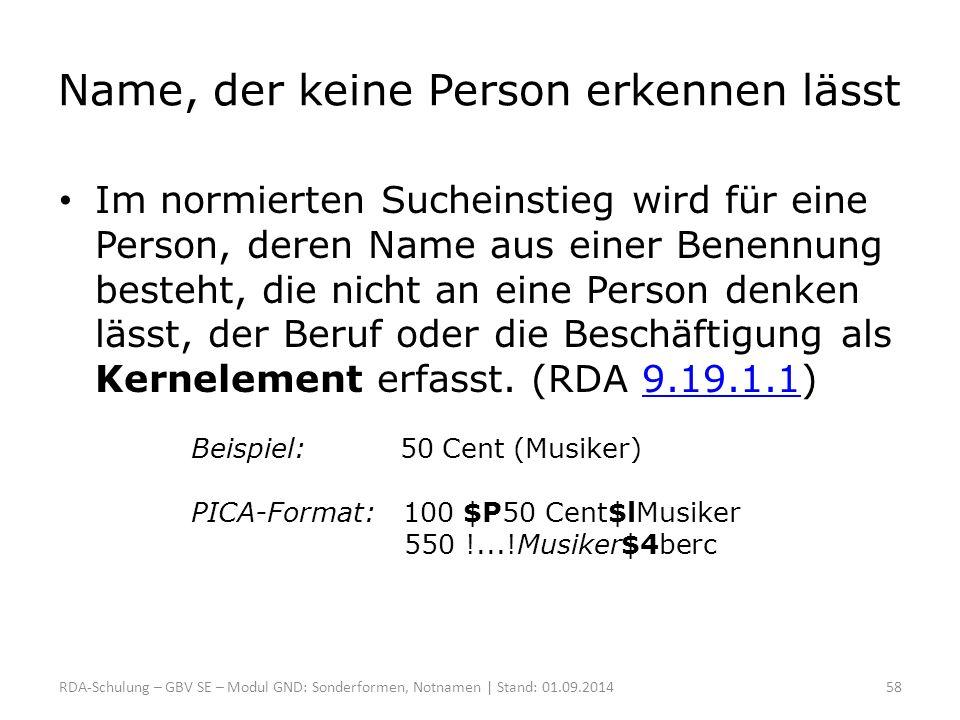 Name, der keine Person erkennen lässt Im normierten Sucheinstieg wird für eine Person, deren Name aus einer Benennung besteht, die nicht an eine Perso
