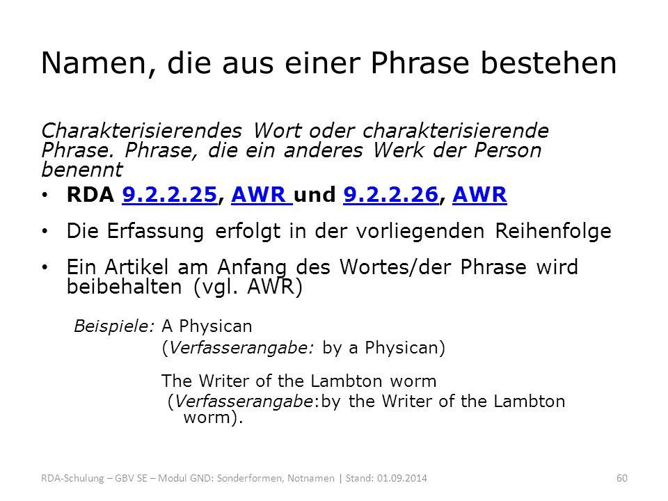 Namen, die aus einer Phrase bestehen Charakterisierendes Wort oder charakterisierende Phrase. Phrase, die ein anderes Werk der Person benennt RDA 9.2.