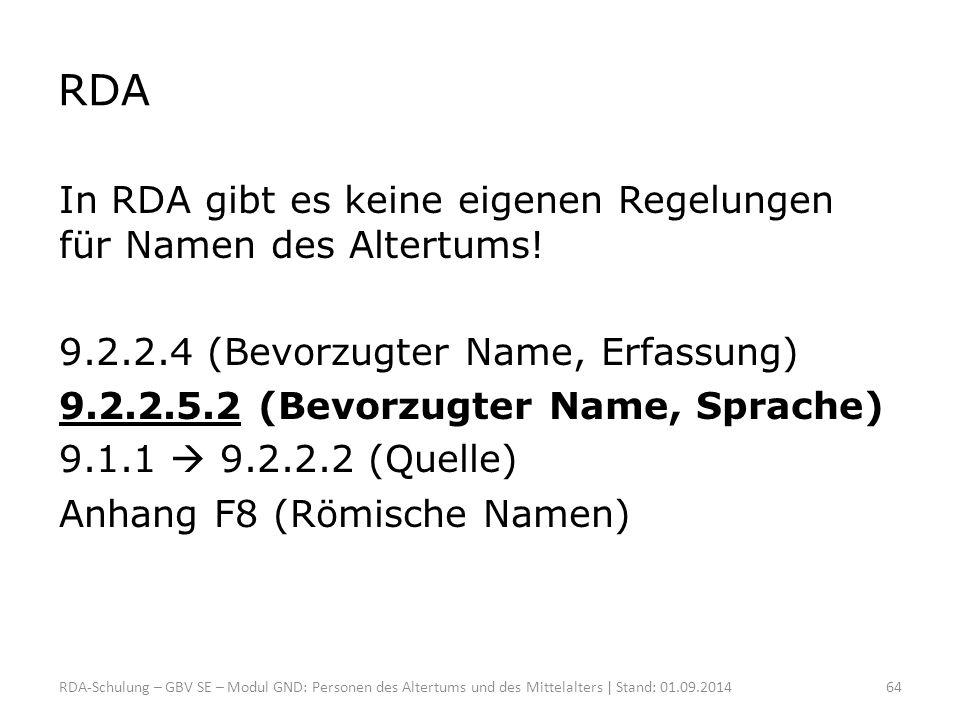 RDA In RDA gibt es keine eigenen Regelungen für Namen des Altertums! 9.2.2.4 (Bevorzugter Name, Erfassung) 9.2.2.5.2 (Bevorzugter Name, Sprache) 9.1.1