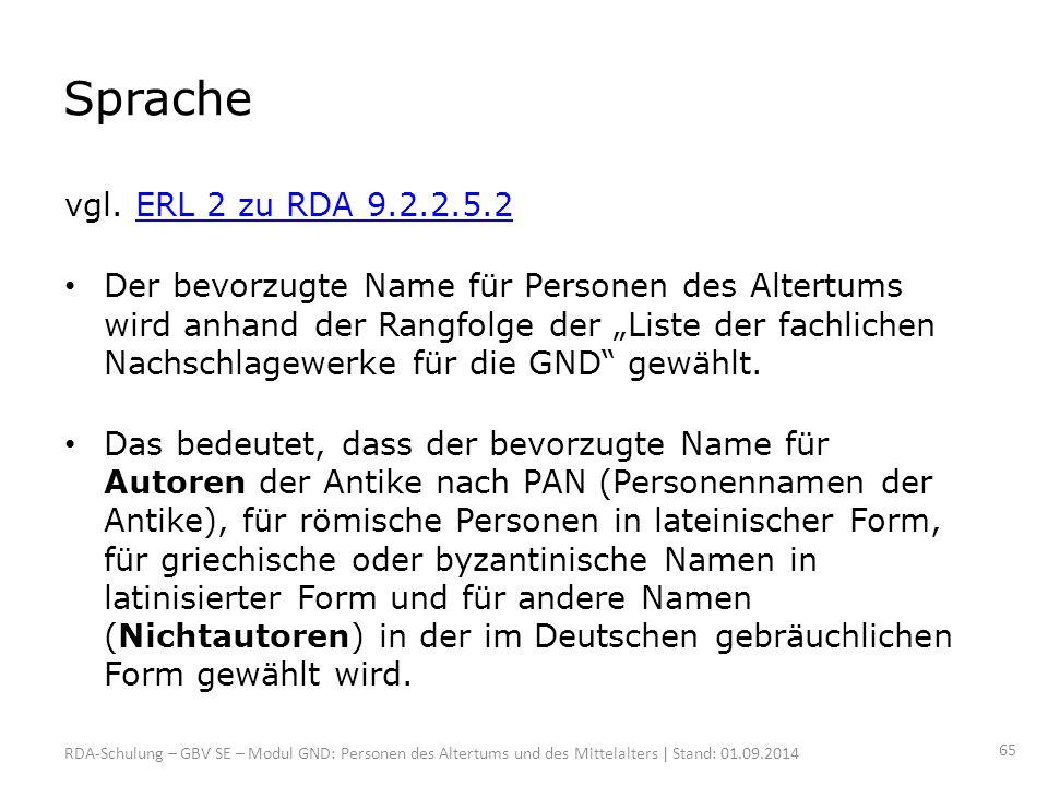 """Sprache vgl. ERL 2 zu RDA 9.2.2.5.2ERL 2 zu RDA 9.2.2.5.2 Der bevorzugte Name für Personen des Altertums wird anhand der Rangfolge der """"Liste der fach"""