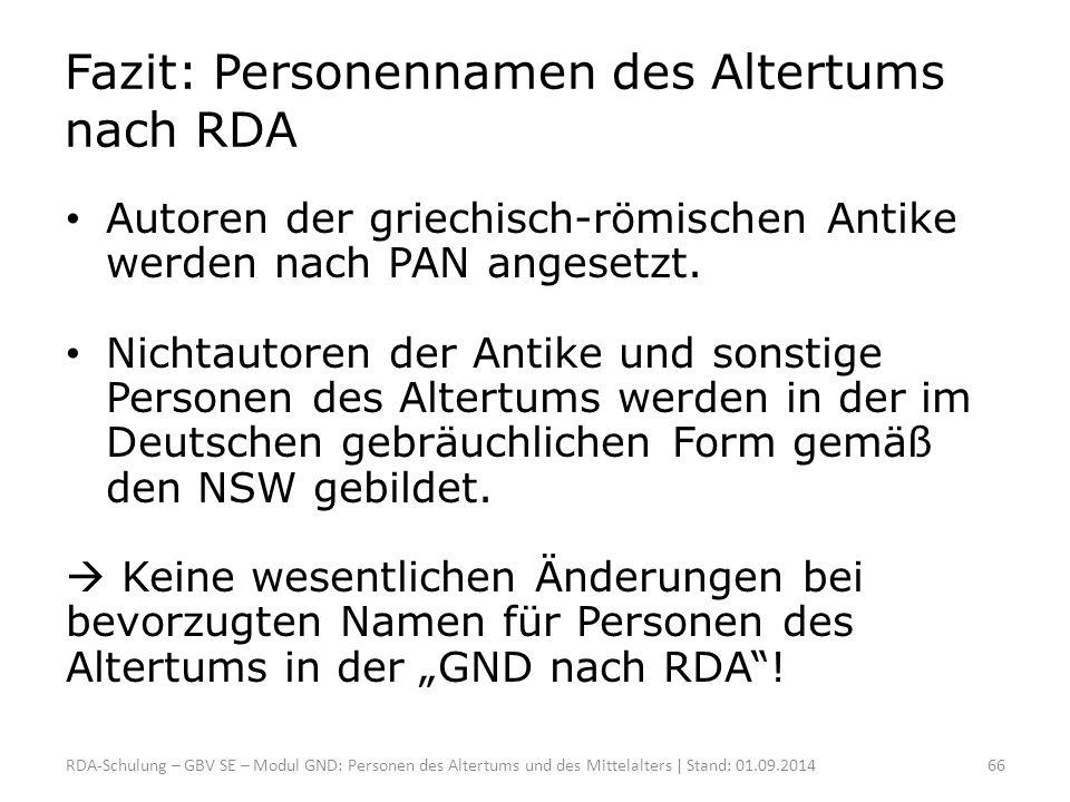 Fazit: Personennamen des Altertums nach RDA Autoren der griechisch-römischen Antike werden nach PAN angesetzt. Nichtautoren der Antike und sonstige Pe