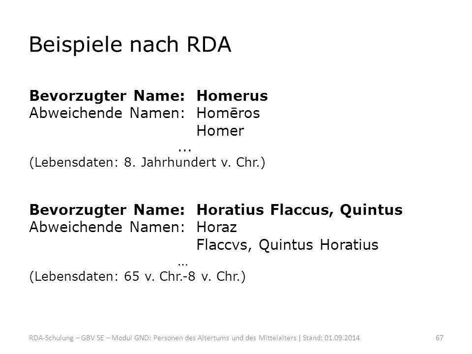 Beispiele nach RDA Bevorzugter Name:Homerus Abweichende Namen:Homēros Homer... (Lebensdaten: 8. Jahrhundert v. Chr.) Bevorzugter Name:Horatius Flaccus
