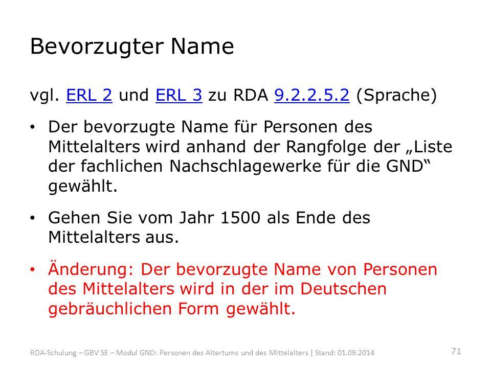 Bevorzugter Name vgl. ERL 2 und ERL 3 zu RDA 9.2.2.5.2 (Sprache)ERL 2ERL 39.2.2.5.2 Der bevorzugte Name für Personen des Mittelalters wird anhand der