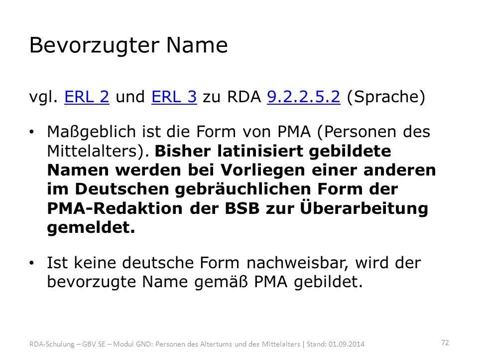 Bevorzugter Name vgl. ERL 2 und ERL 3 zu RDA 9.2.2.5.2 (Sprache)ERL 2ERL 39.2.2.5.2 Maßgeblich ist die Form von PMA (Personen des Mittelalters). Bishe