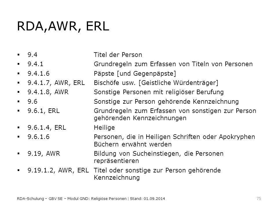 RDA,AWR, ERL  9.4Titel der Person  9.4.1Grundregeln zum Erfassen von Titeln von Personen  9.4.1.6Päpste [und Gegenpäpste]  9.4.1.7, AWR, ERLBischö