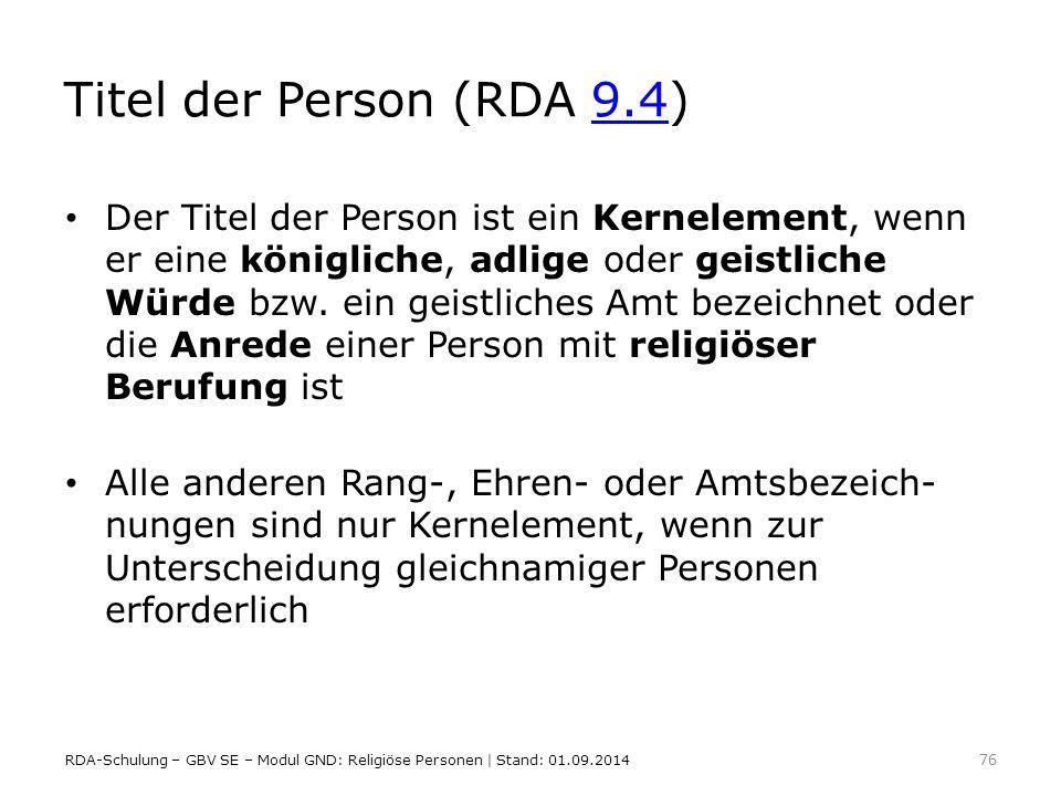 Titel der Person (RDA 9.4)9.4 Der Titel der Person ist ein Kernelement, wenn er eine königliche, adlige oder geistliche Würde bzw. ein geistliches Amt