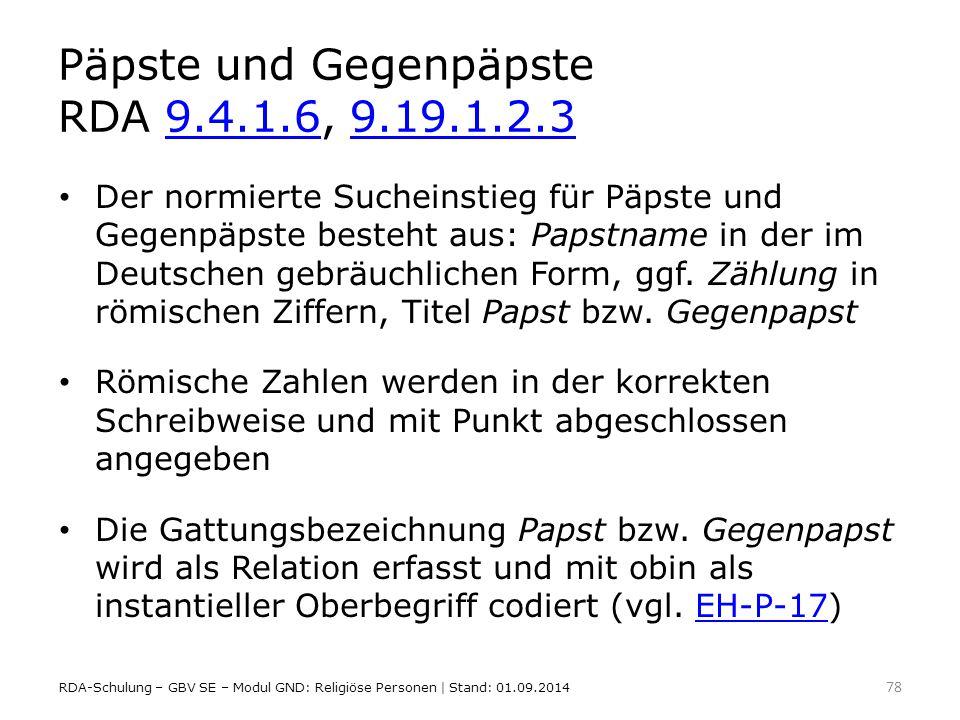 Päpste und Gegenpäpste RDA 9.4.1.6, 9.19.1.2.39.4.1.69.19.1.2.3 Der normierte Sucheinstieg für Päpste und Gegenpäpste besteht aus: Papstname in der im