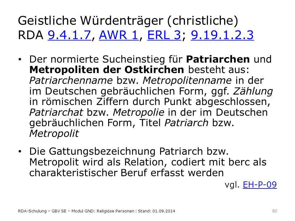 Geistliche Würdenträger (christliche) RDA 9.4.1.7, AWR 1, ERL 3; 9.19.1.2.39.4.1.7AWR 1ERL 39.19.1.2.3 Der normierte Sucheinstieg für Patriarchen und