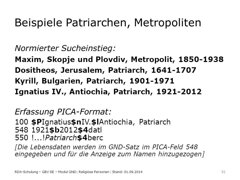 Beispiele Patriarchen, Metropoliten Normierter Sucheinstieg: Maxim, Skopje und Plovdiv, Metropolit, 1850-1938 Dositheos, Jerusalem, Patriarch, 1641-17