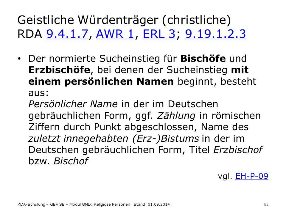 Geistliche Würdenträger (christliche) RDA 9.4.1.7, AWR 1, ERL 3; 9.19.1.2.39.4.1.7AWR 1ERL 39.19.1.2.3 Der normierte Sucheinstieg für Bischöfe und Erz