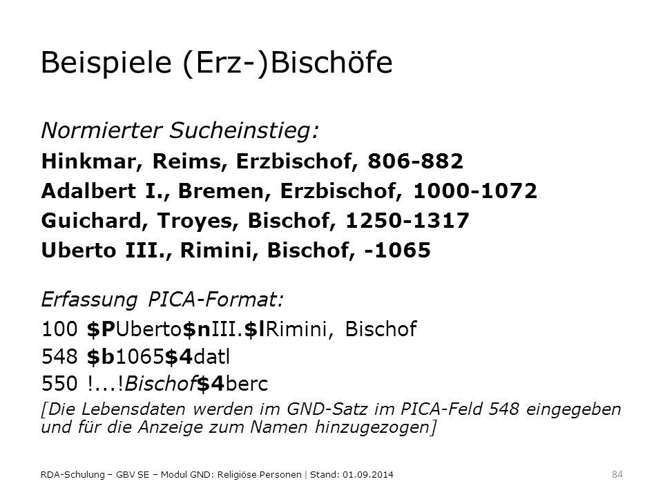 Beispiele (Erz-)Bischöfe Normierter Sucheinstieg: Hinkmar, Reims, Erzbischof, 806-882 Adalbert I., Bremen, Erzbischof, 1000-1072 Guichard, Troyes, Bis